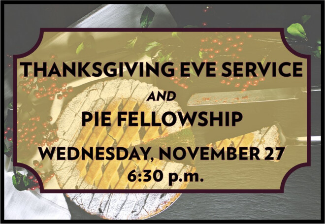 Thanksgiving Eve Service and Pie Fellowship